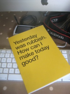 Yesterday was rubbish. How can I make today good.